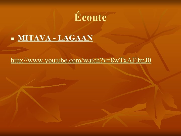 Écoute n MITAVA - LAGAAN http: //www. youtube. com/watch? v=8 w. Tx. AFlbn. J