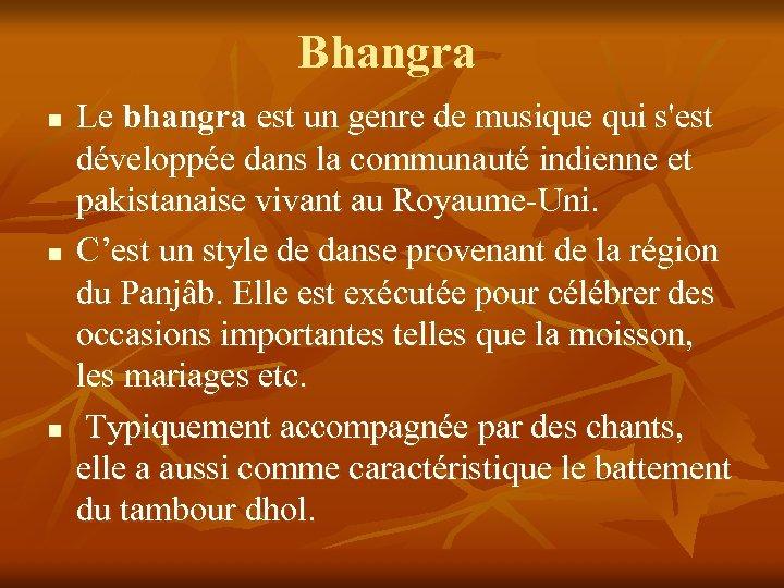 Bhangra n n n Le bhangra est un genre de musique qui s'est développée