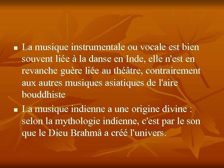 n n La musique instrumentale ou vocale est bien souvent liée à la danse