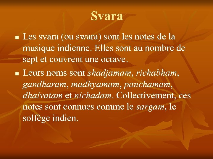 Svara n n Les svara (ou swara) sont les notes de la musique indienne.