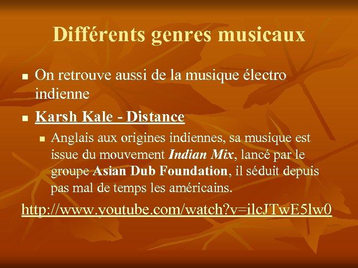 Différents genres musicaux n n On retrouve aussi de la musique électro indienne Karsh