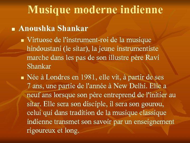 Musique moderne indienne n Anoushka Shankar n n Virtuose de l'instrument-roi de la musique