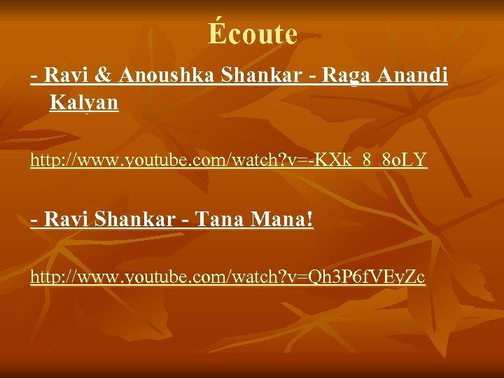 Écoute - Ravi & Anoushka Shankar - Raga Anandi Kalyan http: //www. youtube. com/watch?