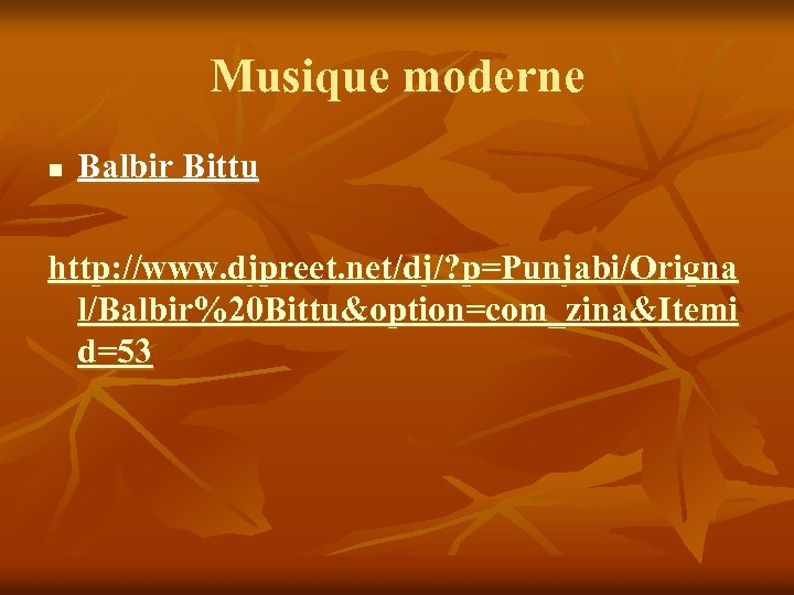 Musique moderne n Balbir Bittu http: //www. djpreet. net/dj/? p=Punjabi/Origna l/Balbir%20 Bittu&option=com_zina&Itemi d=53