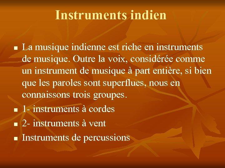 Instruments indien n n La musique indienne est riche en instruments de musique. Outre