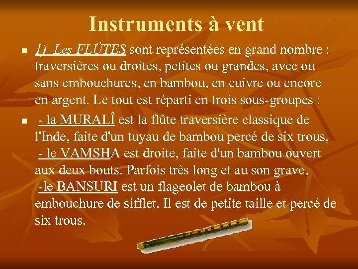 Instruments à vent n n 1) Les FLÛTES sont représentées en grand nombre :