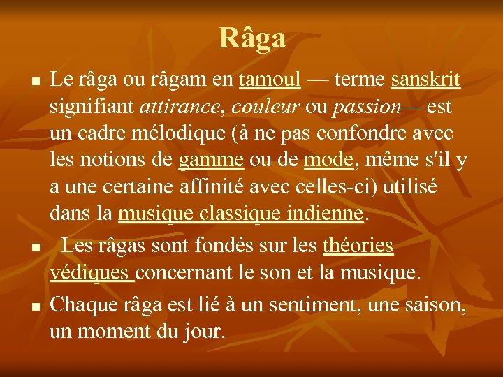 Râga n n n Le râga ou râgam en tamoul — terme sanskrit signifiant