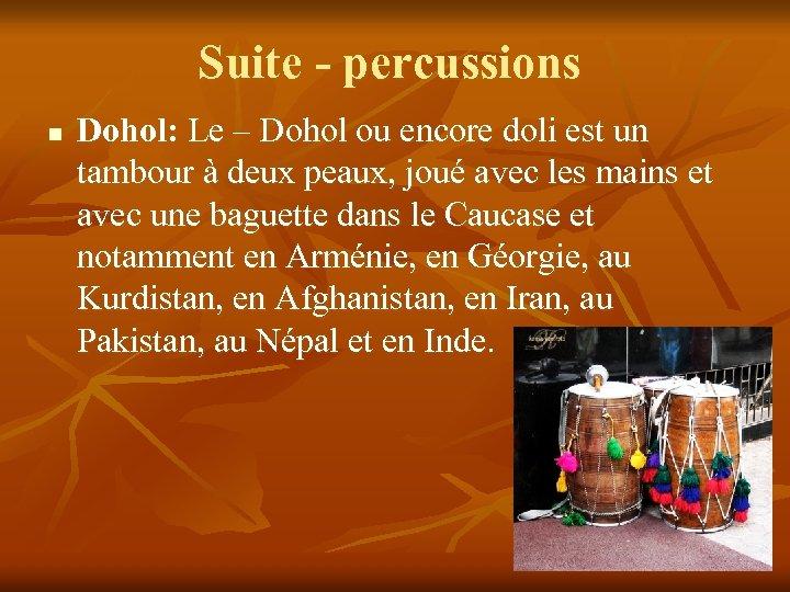 Suite - percussions n Dohol: Le – Dohol ou encore doli est un tambour