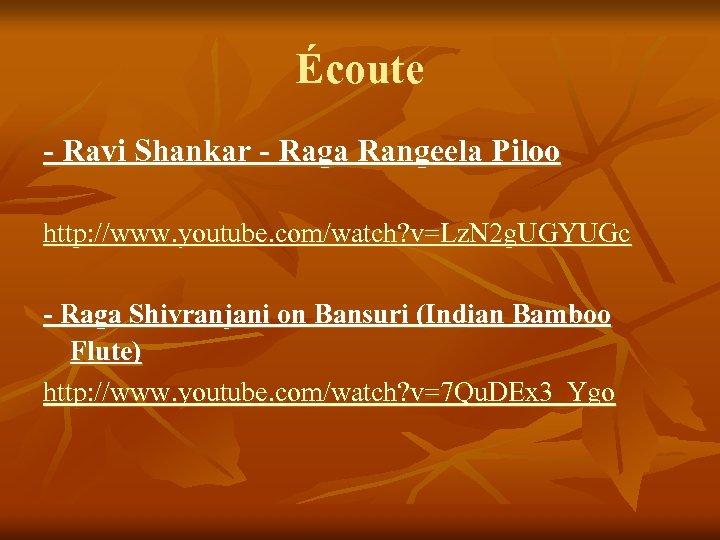 Écoute - Ravi Shankar - Raga Rangeela Piloo http: //www. youtube. com/watch? v=Lz. N