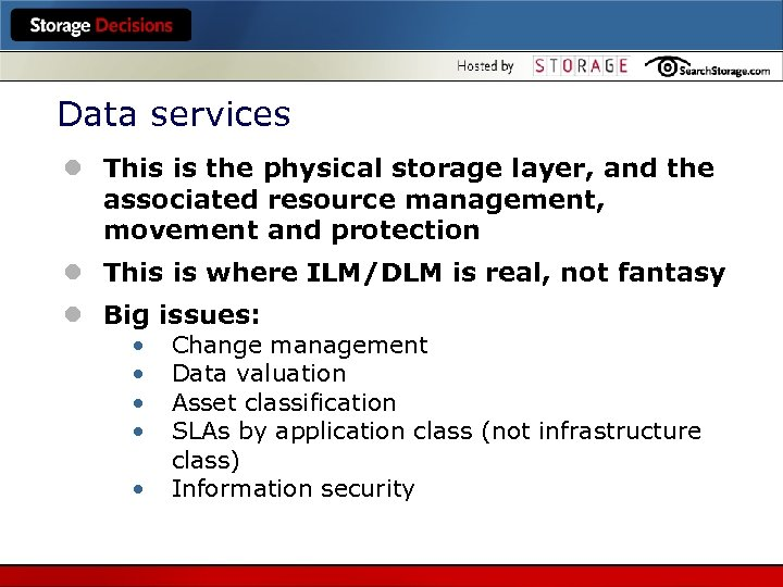 Data services l This is the physical storage layer, and the associated resource management,