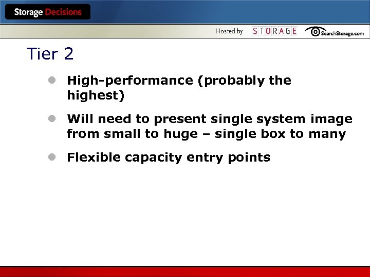 Tier 2 l High-performance (probably the highest) l Will need to present single system