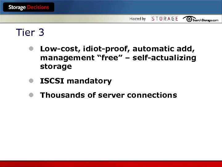 "Tier 3 l Low-cost, idiot-proof, automatic add, management ""free"" – self-actualizing storage l ISCSI"