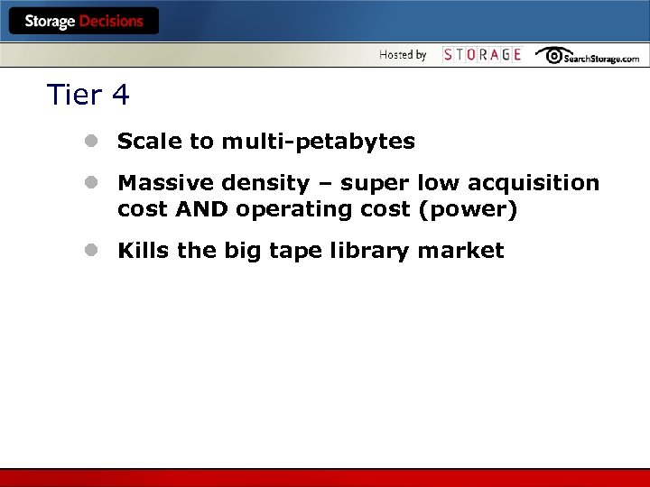 Tier 4 l Scale to multi-petabytes l Massive density – super low acquisition cost