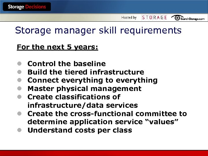 Storage manager skill requirements For the next 5 years: Control the baseline Build the