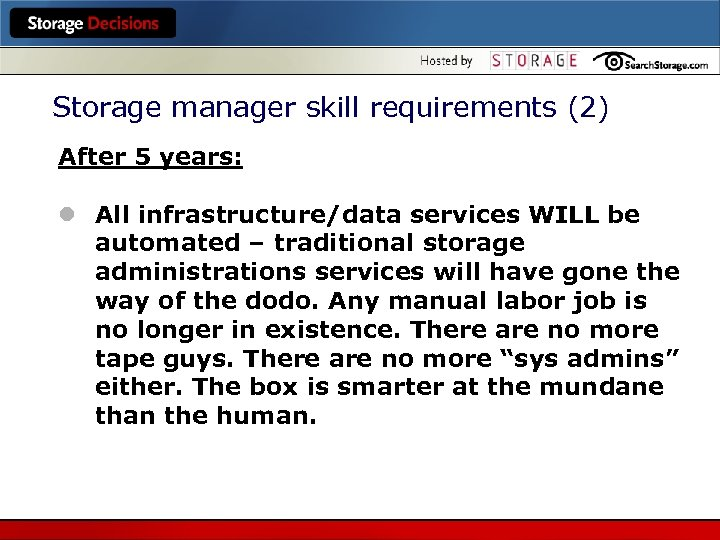 Storage manager skill requirements (2) After 5 years: l All infrastructure/data services WILL be