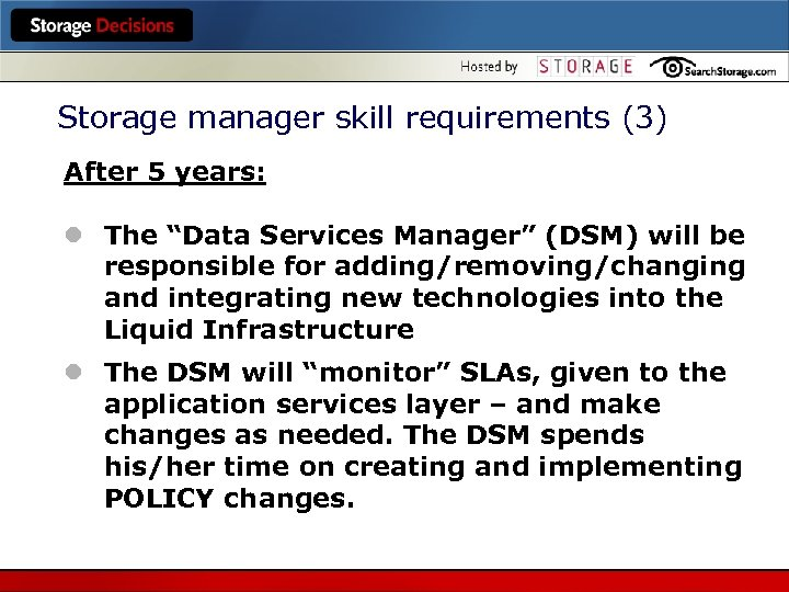 "Storage manager skill requirements (3) After 5 years: l The ""Data Services Manager"" (DSM)"