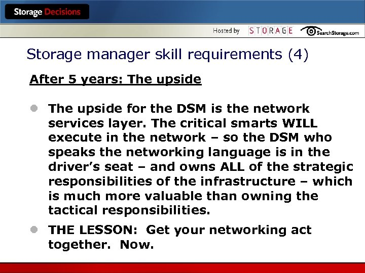 Storage manager skill requirements (4) After 5 years: The upside l The upside for