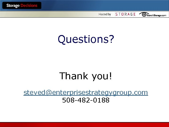 Questions? Thank you! steved@enterprisestrategygroup. com 508 -482 -0188