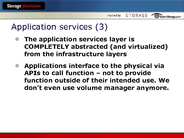Application services (3) l The application services layer is COMPLETELY abstracted (and virtualized) from