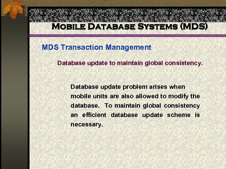 Mobile Database Systems (MDS) MDS Transaction Management Database update to maintain global consistency. Database