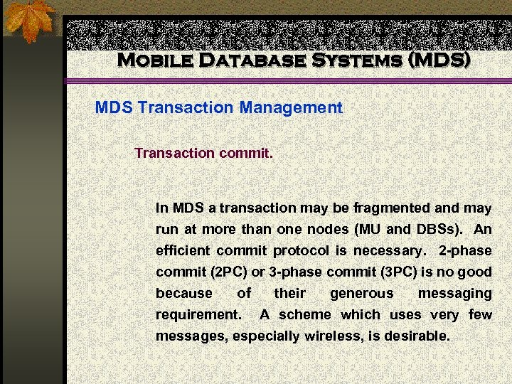 Mobile Database Systems (MDS) MDS Transaction Management Transaction commit. In MDS a transaction may