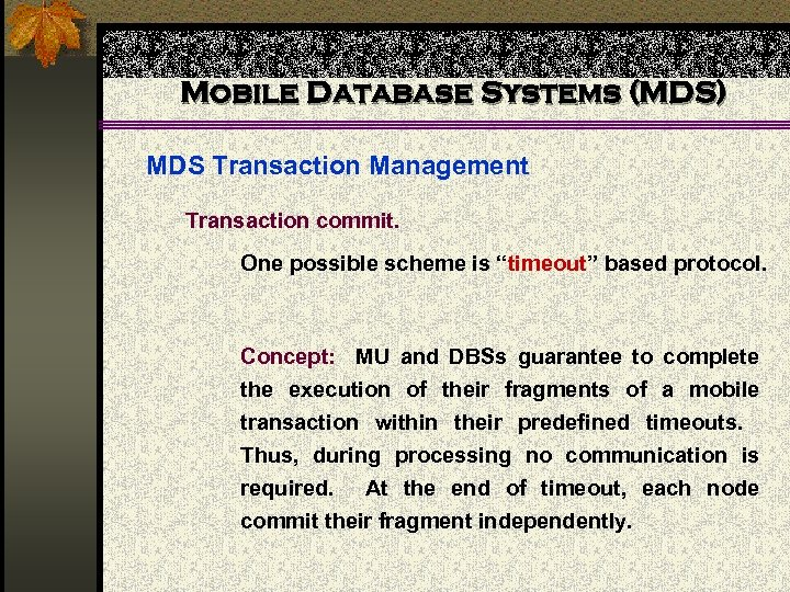 """Mobile Database Systems (MDS) MDS Transaction Management Transaction commit. One possible scheme is """"timeout"""""""