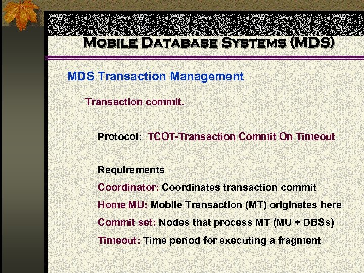 Mobile Database Systems (MDS) MDS Transaction Management Transaction commit. Protocol: TCOT-Transaction Commit On Timeout