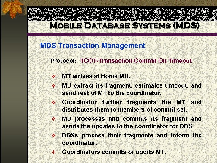 Mobile Database Systems (MDS) MDS Transaction Management Protocol: TCOT-Transaction Commit On Timeout v MT