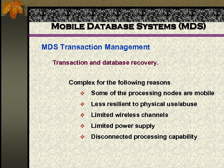 Mobile Database Systems (MDS) MDS Transaction Management Transaction and database recovery. Complex for the