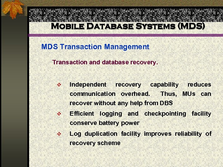 Mobile Database Systems (MDS) MDS Transaction Management Transaction and database recovery. v Independent recovery