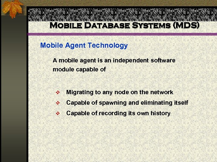 Mobile Database Systems (MDS) Mobile Agent Technology A mobile agent is an independent software