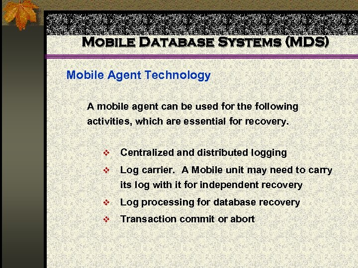 Mobile Database Systems (MDS) Mobile Agent Technology A mobile agent can be used for