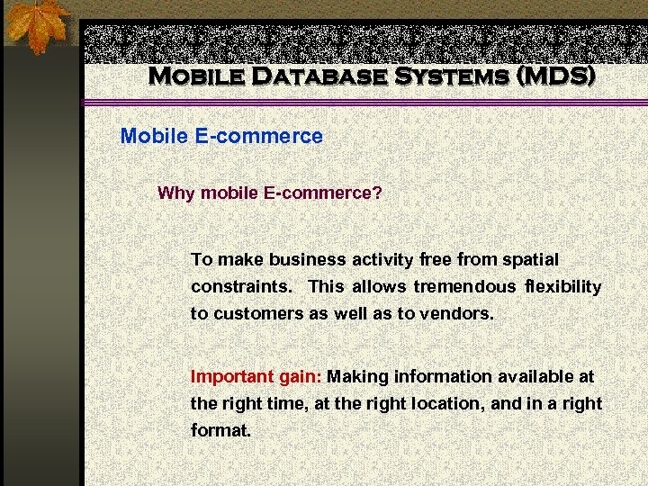 Mobile Database Systems (MDS) Mobile E-commerce Why mobile E-commerce? To make business activity free