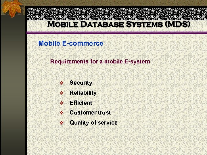 Mobile Database Systems (MDS) Mobile E-commerce Requirements for a mobile E-system v Security v