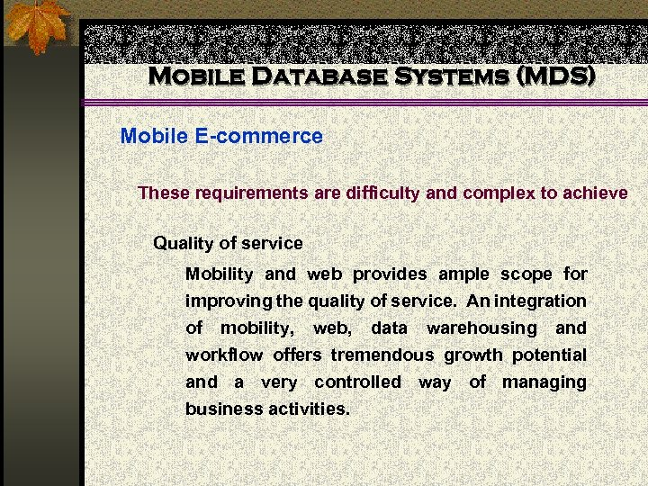 Mobile Database Systems (MDS) Mobile E-commerce These requirements are difficulty and complex to achieve
