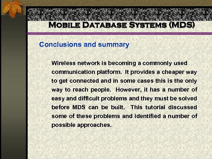 Mobile Database Systems (MDS) Conclusions and summary Wireless network is becoming a commonly used