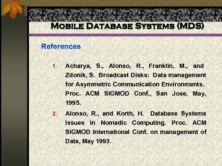 Mobile Database Systems (MDS) References 1. Acharya, S. , Alonso, R. , Franklin, M.