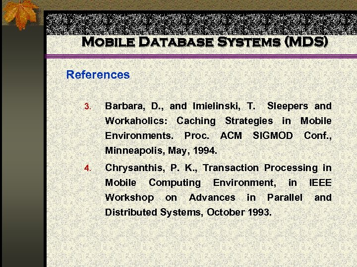 Mobile Database Systems (MDS) References 3. Barbara, D. , and Imielinski, T. Sleepers and