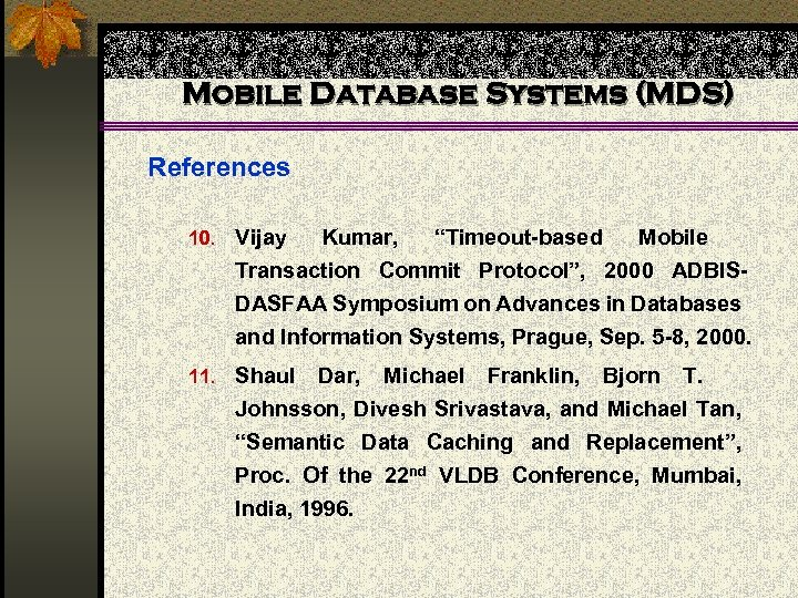"""Mobile Database Systems (MDS) References 10. Vijay Kumar, """"Timeout-based Mobile Transaction Commit Protocol"""", 2000"""