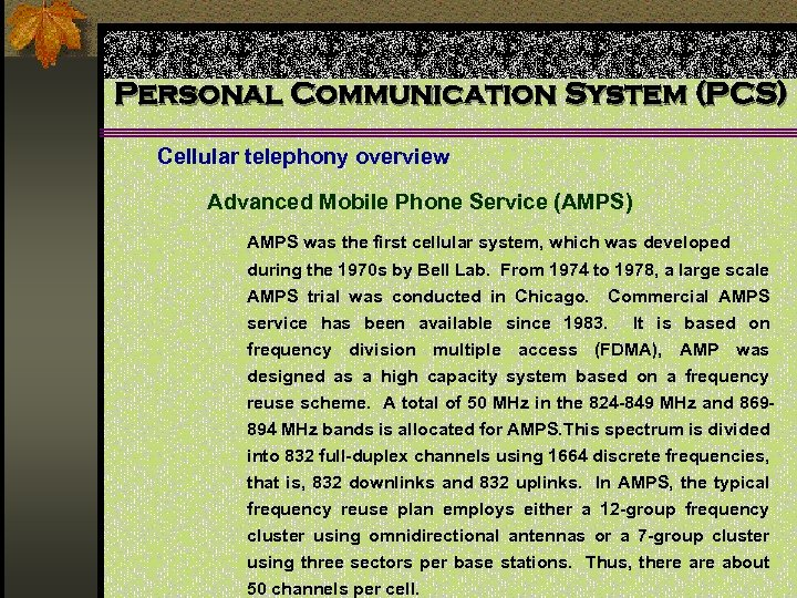 Personal Communication System (PCS) Cellular telephony overview Advanced Mobile Phone Service (AMPS) AMPS was