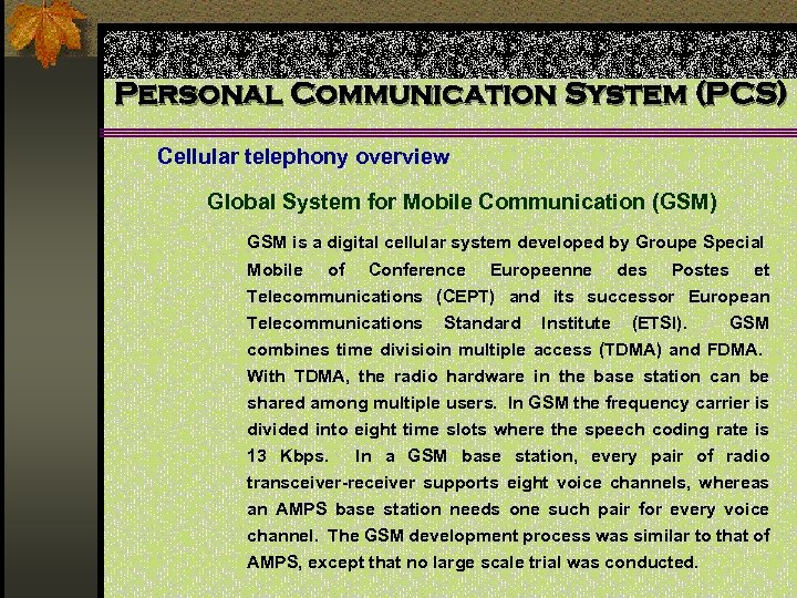 Personal Communication System (PCS) Cellular telephony overview Global System for Mobile Communication (GSM) GSM