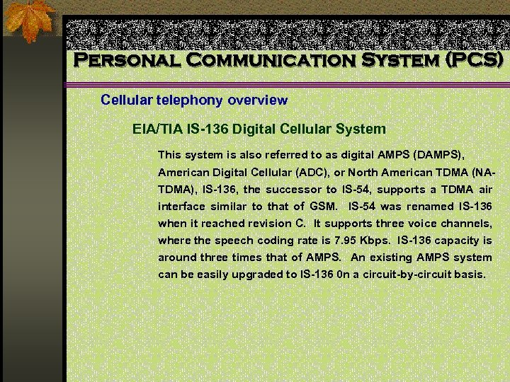 Personal Communication System (PCS) Cellular telephony overview EIA/TIA IS-136 Digital Cellular System This system