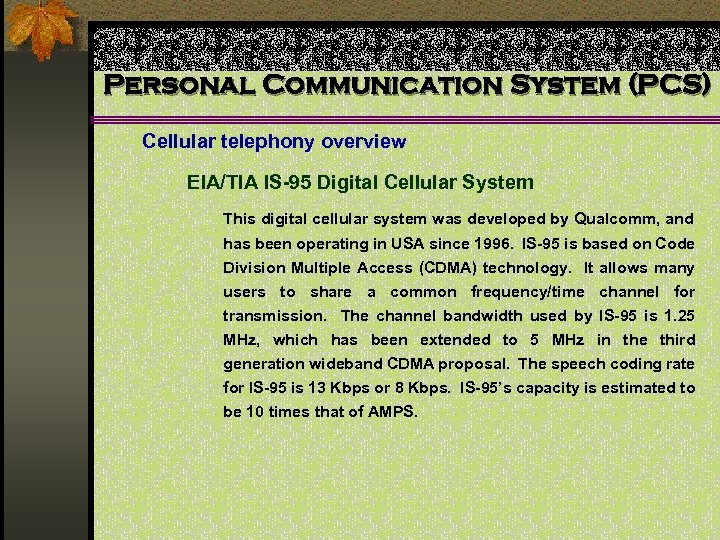 Personal Communication System (PCS) Cellular telephony overview EIA/TIA IS-95 Digital Cellular System This digital
