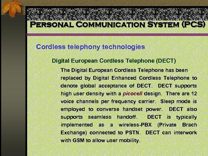 Personal Communication System (PCS) Cordless telephony technologies Digital European Cordless Telephone (DECT) The Digital