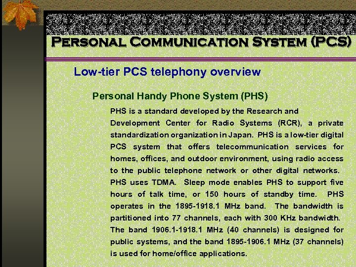 Personal Communication System (PCS) Low-tier PCS telephony overview Personal Handy Phone System (PHS) PHS