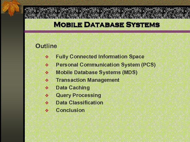 Mobile Database Systems Outline v Fully Connected Information Space v Personal Communication System (PCS)
