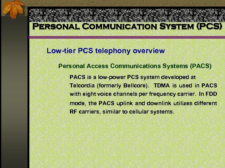Personal Communication System (PCS) Low-tier PCS telephony overview Personal Access Communications Systems (PACS) PACS