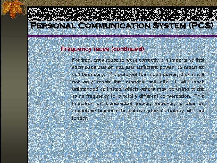 Personal Communication System (PCS) Frequency reuse (continued) For frequency reuse to work correctly it