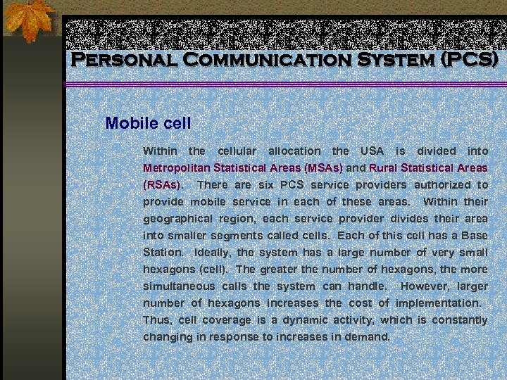 Personal Communication System (PCS) Mobile cell Within the cellular allocation the USA is divided