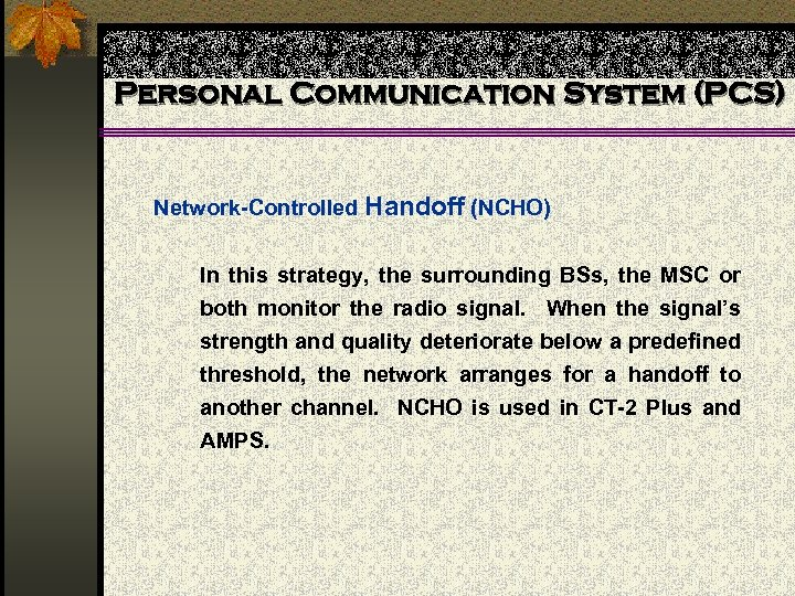Personal Communication System (PCS) Network-Controlled Handoff (NCHO) In this strategy, the surrounding BSs, the